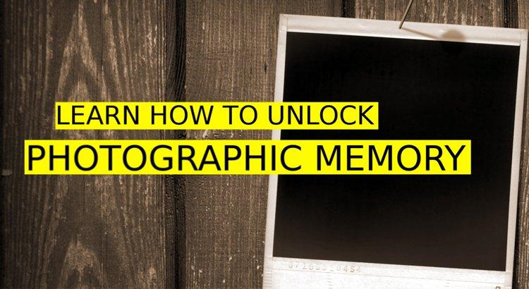 How To Unlock Photographic Memory
