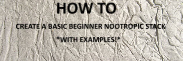 How To: Create a Beginner Nootropic Stack